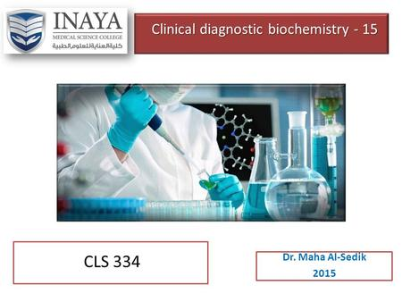 Clinical diagnostic biochemistry - 15 Dr. Maha Al-Sedik 2015 CLS 334.