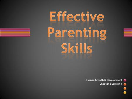 Human Growth & Development Chapter 3 Section 1. Parenting: Caring for children and helping them develop (it's complicated) Requires understanding a child's.
