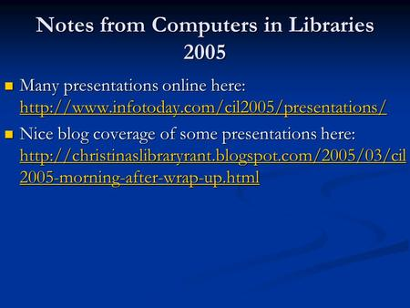Notes from Computers in Libraries 2005 Many presentations online here:  Many presentations online here: