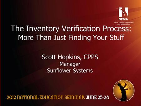 Please use the following two slides as a template for your presentation at NES. The Inventory Verification Process: More Than Just Finding Your Stuff Scott.