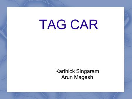 TAG CAR Karthick Singaram Arun Magesh. Problem Statement In Bangalore during the recent survey average of 2000 vehicle per day is violating traffic rules.