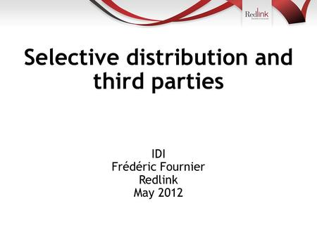 Selective distribution and third parties IDI Frédéric Fournier Redlink May 2012.