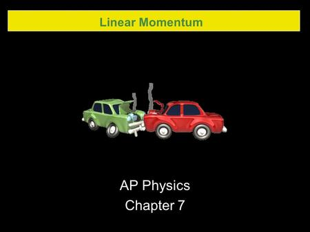 Linear Momentum AP Physics Chapter 7. Linear Momentum 7.1 Momentum and Its Relation to Force.