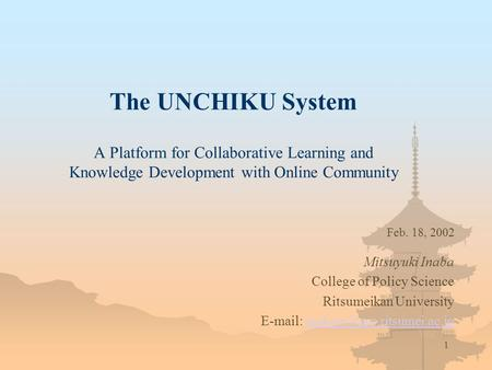 1 The UNCHIKU System A Platform for Collaborative Learning and Knowledge Development with Online Community Mitsuyuki Inaba College of Policy Science Ritsumeikan.