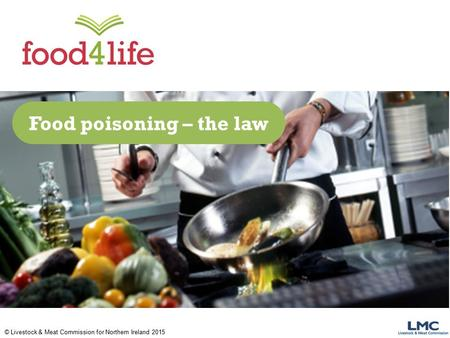 © Livestock & Meat Commission for Northern Ireland 2015 Food poisoning – the law.