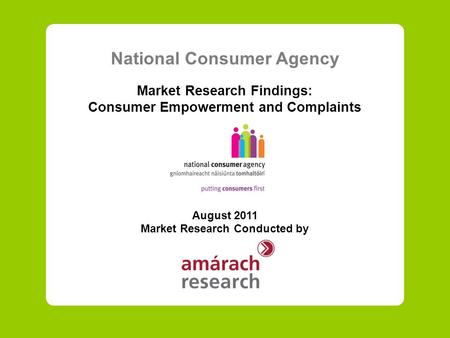 National Consumer Agency Market Research Findings: Consumer Empowerment and Complaints August 2011 Market Research Conducted by.