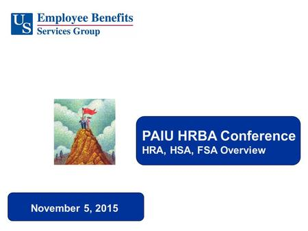 November 5, 2015 PAIU HRBA Conference HRA, HSA, FSA Overview.