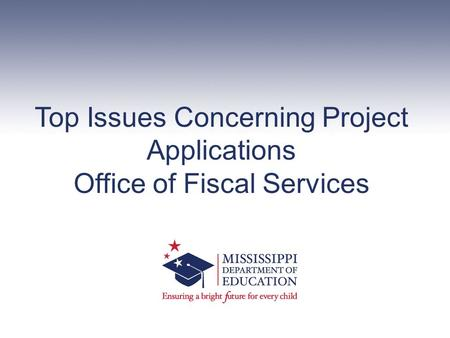 Top Issues Concerning Project Applications Office of Fiscal Services.