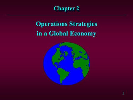 1 Chapter 2 Operations Strategies in a Global Economy.
