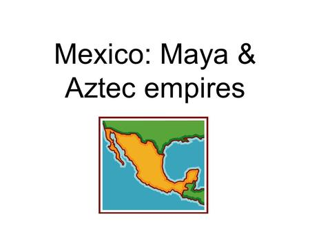 Mexico: Maya & Aztec empires. Large Indian empires controlled Mexico in ancient times. Some are so ancient that we can only guess who they were. Teotehuacán,