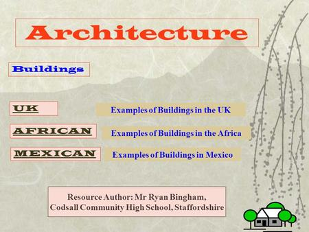 Architecture Buildings UK AFRICAN MEXICAN Examples of Buildings in the UK Examples of Buildings in the Africa Examples of Buildings in Mexico Resource.