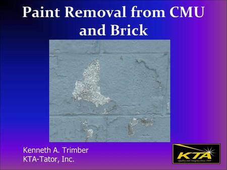 Paint Removal from CMU and Brick Kenneth A. Trimber KTA-Tator, Inc.