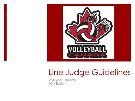 Line Judge Guidelines Volleyball Canada 2014 Edition.