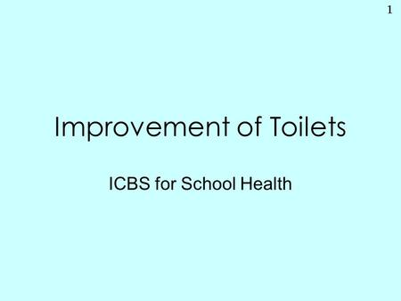 1 Improvement of Toilets ICBS for School Health. 2 Improvement of Toilets is …  The most highly needed matter in the result of questionnaire held in.