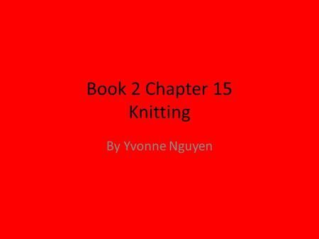 Book 2 Chapter 15 Knitting By Yvonne Nguyen. Characters The Jacque ( The mendor of the road) Marquis Casper Dafarge Madame Defarge.