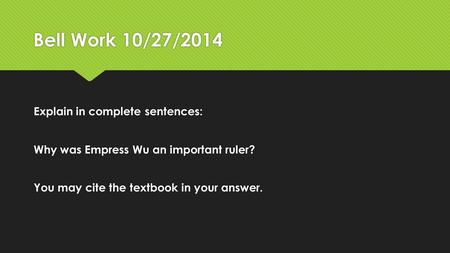 Bell Work 10/27/2014 Explain in complete sentences: Why was Empress Wu an important ruler? You may cite the textbook in your answer. Explain in complete.