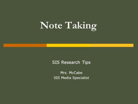 Note Taking SIS Research Tips Mrs. McCabe SIS Media Specialist.