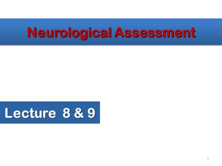 Neurological Assessment Lecture 8 & 9 1. Two Anatomical Divisions – Central nervous system (CNS) Brain Spinal cord – Peripheral nervous system (PNS) All.