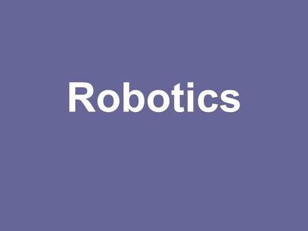 Robotics. robotics is the science and technology of robots, their design, manufacture, and application. Robotics requires a working knowledge of electronics,