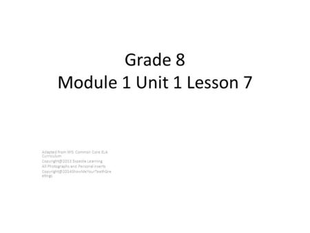 Grade 8 Module 1 Unit 1 Lesson 7 Adapted from NYS Common Core ELA Curriculum Expedia Learning All Photographs and Personal Inserts