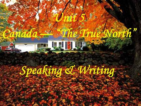 "Unit 5 Canada — ""The True North"" Speaking & Writing."