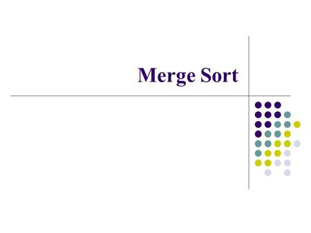 Merge Sort. Stable vs. Non-Stable Sorts We frequently use sorting methods for items with multiple keys Sometimes we need to apply the sorting with different.