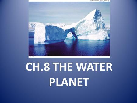 TOPIC CH.8 THE WATER PLANET. Water Distribution on Planet Earth (The water budget)