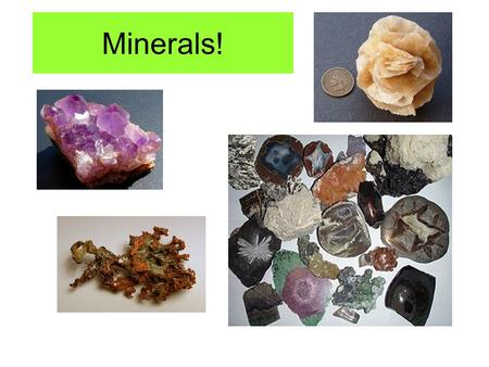 Minerals! What is a mineral? In order for a substance to be classified as a mineral it must maintain FIVE characteristics. 1. Naturally occurring 2.