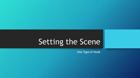 Setting the Scene One Type of Hook. What Does it Mean to Set the Scene? To set the scene means to describe the setting which will be the central point.