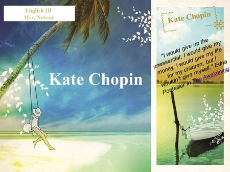 WWW.UNIQUEPLACES.COM WELCOME WWW.UNIQUEPLACES.COM Kate Chopin I would give up the unessential; I would give my money, I would give my life for my children;