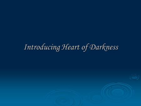 Introducing Heart of Darkness. Quickwrite: take a few minutes to ponder the following questions What restraints prevent man from yielding to his dark.