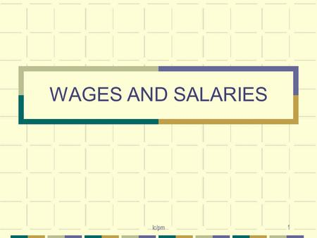 WAGES AND SALARIES lc/pm1. 2 WAGES AND SALARIES It is important that employees are properly rewarded for the work they do. Employers' ObjectivesEmployees'