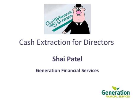 Cash Extraction for Directors Shai Patel Generation Financial Services.