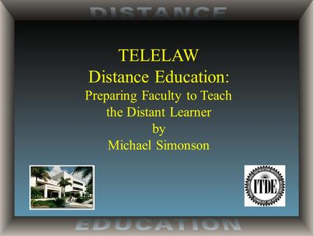 TELELAW Distance Education: Preparing Faculty to Teach the Distant Learner by Michael Simonson.