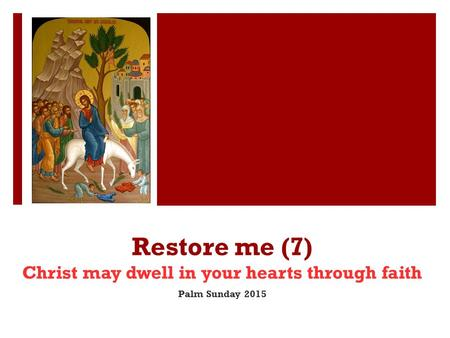 Restore me (7) Christ may dwell in your hearts through faith Palm Sunday 2015.