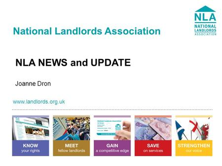 Www.landlords.org.uk National Landlords Association www.landlords.org.uk NLA NEWS and UPDATE Joanne Dron.