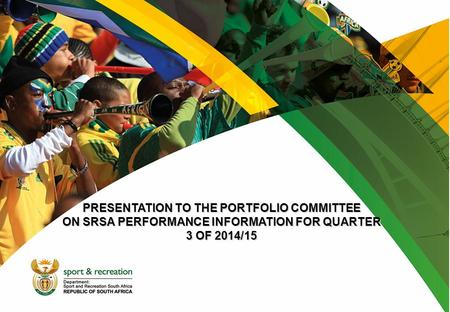 PRESENTATION TO THE PORTFOLIO COMMITTEE ON SRSA PERFORMANCE INFORMATION FOR QUARTER 3 OF 2014/15.