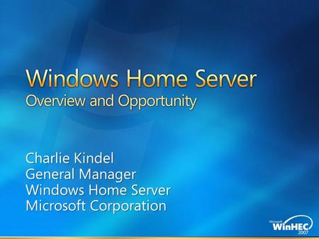 Charlie Kindel General Manager Windows Home Server Microsoft Corporation.