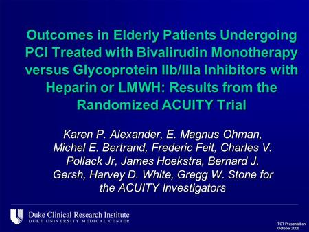 TCT Presentation October 2006 Outcomes in Elderly Patients Undergoing PCI Treated with Bivalirudin Monotherapy versus Glycoprotein IIb/IIIa Inhibitors.
