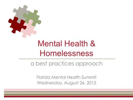 Mental Health & Homelessness a best practices approach Florida Mental Health Summit Wednesday, August 26, 2015.