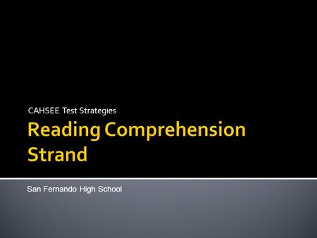 CAHSEE Test Strategies San Fernando High School. The Reading Comprehension strand has 18 multiple-choice questions which measure your ability to read.