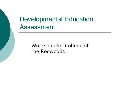 Developmental Education Assessment Workshop for College of the Redwoods.