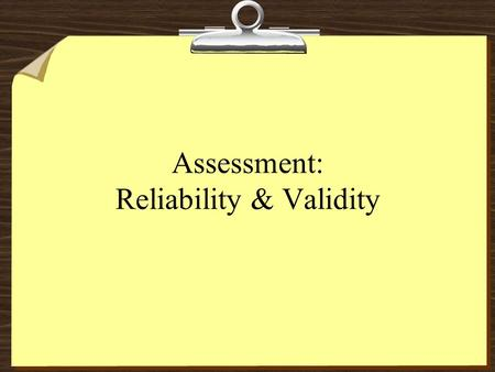 Assessment: Reliability & Validity. Reliability Refers to the repeatability of a given testing instrument The extent to which a student would be expected.