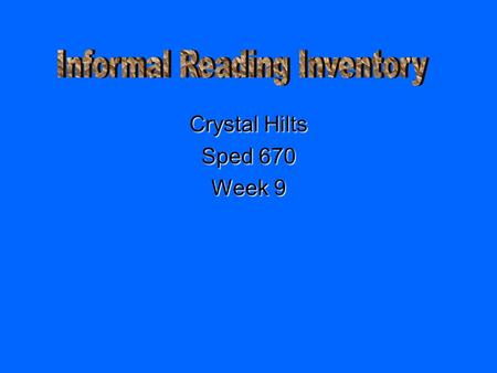 Crystal Hilts Sped 670 Week 9 Informal Reading Inventory (IRI) -Can be used in a diagnostic-reading and improvement program. -Is a diagnostic reading.