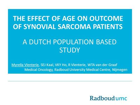 THE EFFECT OF AGE ON OUTCOME OF SYNOVIAL SARCOMA PATIENTS A DUTCH POPULATION BASED STUDY Myrella Vlenterie, SEJ Kaal, VKY Ho, R Vlenterie, WTA van der.