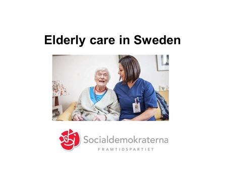 Elderly care in Sweden. Future challange Life expenctancy in Sweden is among the highest in the world. In 2013, it was 83,7 years for women and 80,1 years.