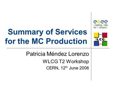 Summary of Services for the MC Production Patricia Méndez Lorenzo WLCG T2 Workshop CERN, 12 th June 2006.