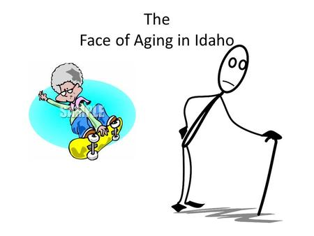 The Face of Aging in Idaho. America is Aging Thanks to the baby boomer generation, and better health care older age groups are growing more rapidly than.