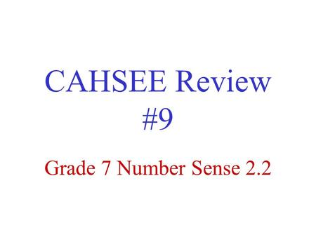 CAHSEE Review #9 Grade 7 Number Sense 2.2. 67. Find the prime factored form of the lowest common denominator for this sum of fractions: 58 33 34 17 *