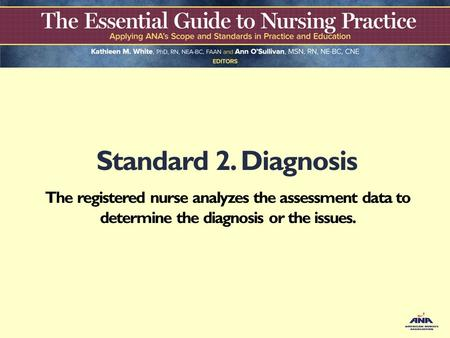 Standard 2. Diagnosis The registered nurse analyzes the assessment data to determine the diagnosis or the issues.